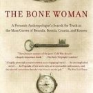 The Bone Woman : A Forensic Anthropologist's Search for Truth in the Mass...