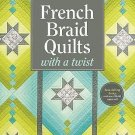 French Braid Quilts with a Twist : New Variations for Vibrant Strip-Pieced...