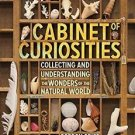 Cabinet of Curiosities : A Kid's Guide to Collecting and Understanding the...