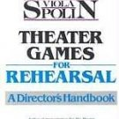 Theater Games for Rehearsal : A Director's Handbook by Viola Spolin (1985,...