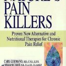 Nature's Pain Killers : Proven New Alternative and Nutritional Therapies for...