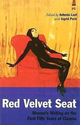 Red Velvet Seat : Women's Writings on the First Fifty Years of Cinema by...