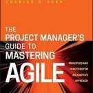 The Project Manager's Guide to Mastering Agile : Principles and Practices for...