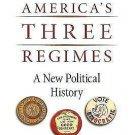 America's Three Regimes : A New Political History by Morton Keller (2007,...