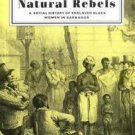 Natural Rebels : A Social History of Enslaved Women in Barbados by Hilary McD...
