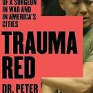 Trauma Red : The Making of a Surgeon in War and in America's Cities by Peter...