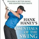Hank Haney's Essentials of the Swing : A 7-Point Plan for Building a Better...