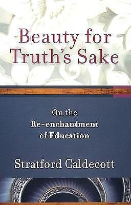 Beauty for Truth's Sake : On the Re-Enchantment of Education by Stratford...