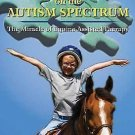 Riding on the Autism Spectrum : How Horses Open New Doors for Children with...