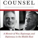 King's Counsel : A Memoir of War, Espionage, and Diplomacy in the Middle East...