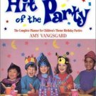 Hit of the Party : The Complete Planner for Children's Theme Birthday Parties...