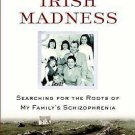 Stalking Irish Madness : Searching for the Roots of My Family's Schizophrenia...