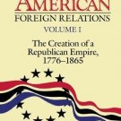 Cambridge History of American Foreign Relations Vol. 1 : The Creation of a...