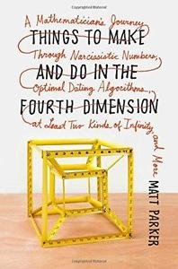 Things to Make and Do in the Fourth Dimension : A Mathematician's Journey...