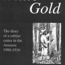 White Gold : Diary of a Rubber Cutter in the Amazon, 1906-1916 by John C....