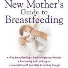 The American Academy of Pediatrics New Mother's Guide to Breastfeeding by...