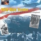 Wild Blue Yonder : Glory Days of the U. S. 8th Air Force in England by Martin...