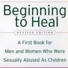Beginning to Heal : A First Book for Men and Women Who Were Sexually Abused...