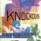 Real Knockouts : The Physical Feminism of Women's Self-Defense by Martha...