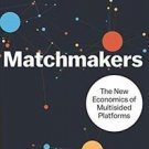 Matchmakers : The New Economics of Multisided Platforms by David S. Evans and Ri