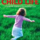 The Handbook of Child Life : A Guide for Pediatric Psychosocial Care by...