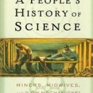 A People's History of Science : Miners, Midwives, and Low Mechanicks by...