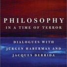 Philosophy in a Time of Terror : Dialogues with Jurgen Habermas and Jacques...