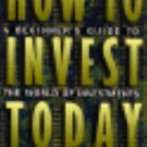 How to Invest Today : A Beginner's Guide to the World of Investments by...