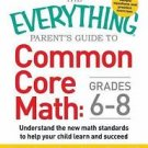 Parent's Guide to Common Core Math, Grades 6-8 : Understand the New Math...