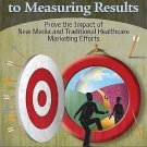 A Marketer's Guide to Measuring Results : Prove the Impact of New Media and...