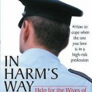 In Harm's Way : Help for the Wives of Military Men, Police, EMTs, and...