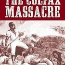 The Colfax Massacre : The Untold Story of Black Power, White Terror, and the...