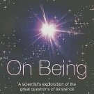 On Being : A Scientist's Exploration of the Great Questions of Existence by...