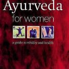 Ayurveda for Women : A Guide to Vitality and Health by Robert E. Svoboda...