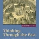 Thinking Through the Past Vol. 1 : A Critical Thinking Approach to U. S....
