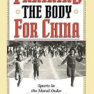 Training the Body for China : Sports in the Moral Order of the People's...