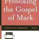 Provoking the Gospel of Mark : A Storyteller's Commentary, Year B by Richard...