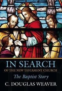 In Search of the New Testament Church : The Baptist Story by C. Douglas...