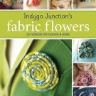 Indygo Junction's Fabric Flowers : 25 Flowers for Fashion and Home by Amy...