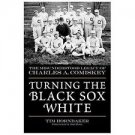 Turning the Black Sox White : The Misunderstood Legacy of Charles A. Comiskey...