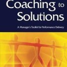 Coaching to Solutions : A Manager's Toolkit for Performance Delivery by Carole P