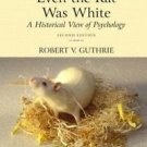 Even the Rat Was White : A Historical View of Psychology by Robert V. Guthrie...