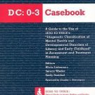 The DC 0-3 Casebook : A Guide to the Use of Zero to Three's Diagnostic...