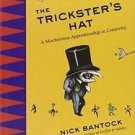 The Trickster's Hat : A Mischievous Apprenticeship in Creativity by Nick...