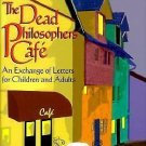 The Dead Philosopher's Cafe : An Exchange of Letters for Children and Adults...
