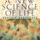 A New Science of Life : The Hypothesis of Morphic Resonance by Rupert...