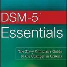 DSM-5™ Essentials : The Savvy Clinician's Guide to the Changes in Criteria by...
