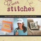 Say It with Stitches : New Embroidery Designs for Letters and Words by...