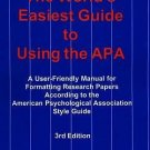 The World's Easiest Guide to Using the APA : A User-Friendly Manual for...