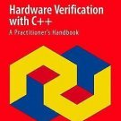 Hardware Verification with C++ : A Practitioner's Handbook by Robert Ekendahl...